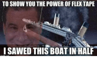 Power, Boat, and You: TO SHOW YOU THE POWER OF FLEK TAPE  ISAWED THIS BOAT IN HALF Phil is our savior