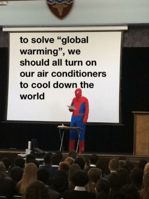 """Global Warming, Cool, and Genius: to solve """"global  warming"""", we  should all turn on  our air conditioners  to cool down the  world My genius.. its almost frightening"""