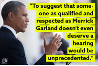 """Memes, Http, and Fight: """"To suggest that some-  one as qualified and  respected as Merrick  Garland doesn't even  deserve a  hearing  would be  unprecedented."""" Fight the UNPRECEDENTED obstruction: SHARE & sign the petition to tell Republicans to do their job >> http://dems.me/21vjU2X"""