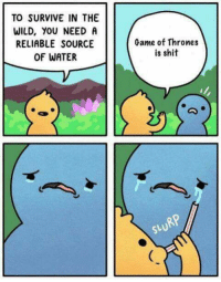 """<p>Is this a safe investment in the long run? via /r/MemeEconomy <a href=""""http://ift.tt/2wk5WeJ"""">http://ift.tt/2wk5WeJ</a></p>: TO SURVIVE IN THE  WILD, YOU NEED A  RELIABLE SOURCE  OF WATER  Game of Thrones  is shit  RP  St <p>Is this a safe investment in the long run? via /r/MemeEconomy <a href=""""http://ift.tt/2wk5WeJ"""">http://ift.tt/2wk5WeJ</a></p>"""
