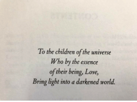 Children, Love, and World: To the children of the universe  Who by the essence  of their being, Love,  Bring light into a darkened world.