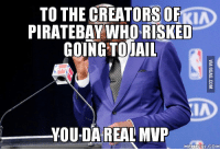 Da Real Mvp: TO THE CREATORS OFKI  PIRATEBAYWHORISKED  GOING AIL  YOU DA REAL MVP  MEME FUL COM