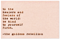 First, Goddess, and The: to the  feelers of  the worid:  be ki nd  to yourself  first.  -the goddess rebel1ion
