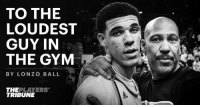 For months, Lavar Ball has been outspoken about his son.  Today, it's Lonzo's turn: https://t.co/oFGYlU9624 https://t.co/nbecLT5duZ: TO THE  LOUDEST  GUY IN  THE GYM  BYLONZO BALL  THE PLAYERS  TRIBUNE For months, Lavar Ball has been outspoken about his son.  Today, it's Lonzo's turn: https://t.co/oFGYlU9624 https://t.co/nbecLT5duZ