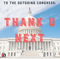 outgoing: TO THE OUTGOING CONGRESS:  THANKW  NEXT