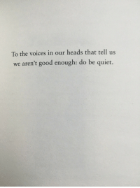 Good, Quiet, and Enough: To the voices in our heads that tell us  we aren't good enough: do be quiet.