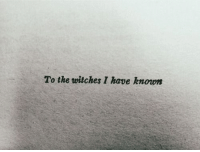 Witches, The Witches, and The: To the witches I have known