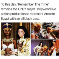 Beautiful, Memes, and Black: To this day, 'Remember The Time'  remains the ONLY major Hollywood live  action production to represent Ancient  Egypt with an all black cast. THATS MY BOY!!! 👏🏻👏🏻👏🏻👏🏻👏🏻❤❤❤❤❤ Last one! Night y'all! michaeljacksonmonday michaeljackson michaeljosephjackson mj mjj applehead moonwalker moonwalkers moonwalking kingofpop kingofdance godofpop godofdance beautiful idol cutie fanart Follow @michaeljackson
