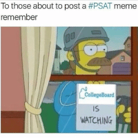 To those about to post a  #PSAT meme  remember  College Board  WATCHING I took mine this morning pray4mysoul psat death nationalmeritscholar hahaiwish