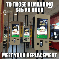 Memes, Jobs, and Minimum Wage: TO THOSE DEMANDING  ERTNGA $15 AN HOUR  READYTO  BUILD YOUR  OWN BURGER?  READYTO  MEET YOUR REPLACEMENT Minimum Wage Laws KILL Jobs! #BigGovSucks