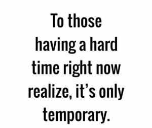 Time, Hood, and Now: To those  having a hard  time right now  realize, it's only  temporary Keep pushing.🙌💯