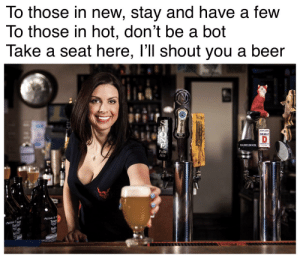 Beer, Reddit, and Ale: To those in new, stay and have a few  To those in hot, don't be a bot  Take a seat here, ll shout you a beer  oegn anv  DOUBLE  Pale  Ale  ACES naya  Tena  Nellis  Nel You deserve it
