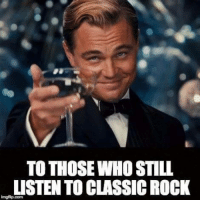 Dank, Classical, and 🤖: TO THOSE WHO STILL  LISTEN TO CLASSIC ROCK