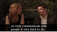 Memes, Sunset, and 🤖: ...to truly communicate with  people is very hard to do. Before Sunset (2004)