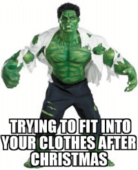 after christmas: TO  TRYINGFIT INTO  YOUR CLOTHES AFTER  CHRISTMAS