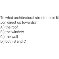 'till the sweat drips from @liljon's balls 😂😂😂: To what architectural structure did lil  Jon direct us towards?  A.) the roof  B) the window  C.) the wall  D) both B and C 'till the sweat drips from @liljon's balls 😂😂😂