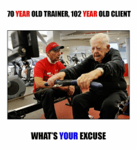 Memes, 🤖, and Client: TO YEAR  OLD TRAINER, 102  YEAR  OLD CLIENT  WHAT'S YOUR  EXCUSE