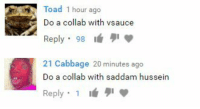 "Dank, Meme, and Http: Toad 1 hour ago  Do a collab with vsauce  Reply: 98 lá  21 Cabbage 20 minutes ago  1  Do a collab with saddam hussein <p>2 types of people via /r/dank_meme <a href=""http://ift.tt/2ov1vKX"">http://ift.tt/2ov1vKX</a></p>"