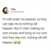 Memes, Money, and Parents: Toby  @TobyKelechi  I'm still under my parents, so they  can slap me & nothing will  happen. But if I start making my  own money and living on my own  and they slap me, nothing will still  happen 😭😭😭 krakstv