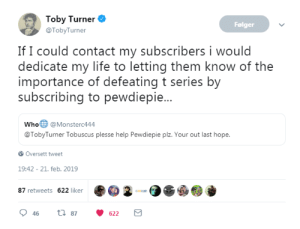 Happy Wheels collab with Tobuscus and UberHaxorNova when: Toby Turner  @TobyTurner  Folger  If I could contact my subscribers i would  dedicate my life to letting them know of the  importance of defeating t series by  subscribing to pewdiepie  Who @Monsterc444  @TobyTurner Tobuscus plesse help Pewdiepie plz. Your out last hope  Oversett tweet  19:42 - 21. feb. 2019  87 retweets 622 liker  46  87  622 Happy Wheels collab with Tobuscus and UberHaxorNova when