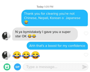 If I Superlike you, it was probably a mistake: Today 1:09 PM  Thank you for clearing you're not  Chinese, Nepali, Korean o Japanese  N ya bymistakely I gave you a super  star OK  Ahh that's a boost for my confidence  Type a message...  GIF If I Superlike you, it was probably a mistake