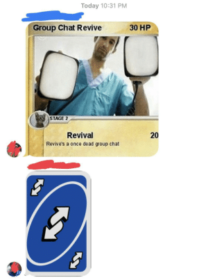 Dank, Group Chat, and Memes: Today 10:31 PM  Group Chat Revive  30 HP  STAGE 2  Revival  Revive's a once dead group chat  20 meirl by Vhettration MORE MEMES