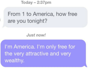 How Free Are You: Today - 2:37pm  From 1 to America, how free  are you tonight?  Just now!  I'm America. I'm only free for  the very attractive and very  wealthy.