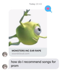Today 2043 Monsters Inc Ear Rape Soundcloudcom How Do I Recommend Songs For Prom They Ll Probably Still Just Play Sicko Mode Amp Other Assorted Shite Monsters Inc Meme On Me Me