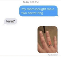Memes, Today, and Mom: Today 4:55 PM  my mom bought me a  two carrot ring  karat*  Delivered https://t.co/ipdW5rEkpQ