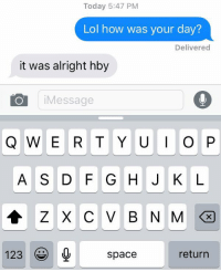 Lol, Space, and Today: Today 5:47 PM  Lol how was your day?  Delivered  it was alright hby  o Message  Q W E R T Y U I O P  A S D F G H J K L  A Z X C V B N M  123 space  return there are two types of texters