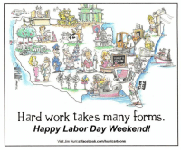 Dank, Facebook, and Work: TODAY 6  Hard work takes many torms.  Happy Labor Day Weekend!  Visit Jim Huntat facebook.com/huntcartoons