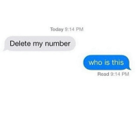 Today 9:14 PM  Delete my number  who is this  Read 9:14 PM 💅🏽🌚🖕🏼New Life. Who dis ?