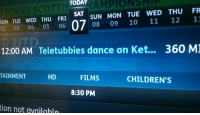 nell: TODAY  AMPIO NELL  SUN MON TUE WED THU FR  SAT  MON TUE WED THU FRI  11  12  13  02 03 04 05  06  07  08  09 10  12:00 AM Teletubbies dance on Ket...  360 MJ  TAINMENT  HD  FILMS  CHILDREN'S  8:30 PM  tion not availahla
