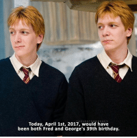 Bad, Birthday, and Memes: Today, April 1st, 2017, would have  been both Fred and George's 39th birthday. repost cuz I wrote 38th instead of 39th whoops I didn't know how to word it without making it sound bad but basically it's George's 39th birthday and would have been Fred's 39th birthday — Do you have any siblings?