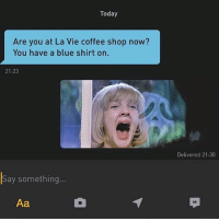 Grindr, Horror, and Coffee Shop: Today  Are you at La Vie coffee shop now?  You have a blue shirt on.  21:23  Say something  Aa  Delivered 21:30  99 THE HORROR 😱😱😱 (@jpverster_2015)