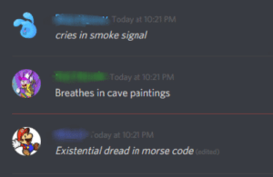 Paintings, Today, and Code: Today at 10:21 PM  cries in smoke signal  Today at 10:21 PM  Breathes in cave paintings  foday at 10:21 PM  Existential dread in morse code (edited) Here