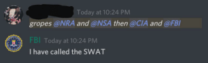 I have called the SWAT: Today at 10:24 PM  gropes @NRA and @NSA then @CIA and @FBI  FBI Today at 10:24 PM  I have called the SWAT I have called the SWAT