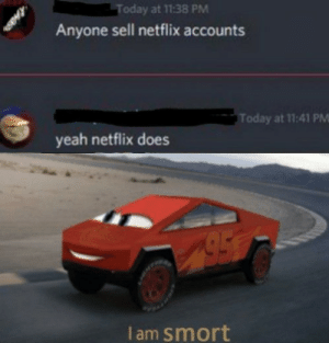 danktoday:  big brain by DrankeNDank MORE MEMES: Today at 11:38 PM  Anyone sell netflix accounts  Today at 11:41 PM  yeah netflix does  I am smort danktoday:  big brain by DrankeNDank MORE MEMES