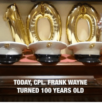 Today, Cpl. Frank Wayne turned 100 years old. The Marines came to surprise him. SemperFi, Happy Birthday and thank you for your service, Corporal. Tag Your Friends & Follow us @unclesamsmisguidedchildren 🇺🇸FB page Fb.Com-UncleSamsChildren 🇺🇸YouTube Channel youtube.com-c-UncleSamsMisguidedChildren 🇺🇸 Visit our website for AlternativeMedia www.UncleSamsMisguidedChildren.com 🇺🇸 unclesamsmisguidedchildren MisguidedLife USMCNation AmericanProud veteranowned Murica Merica USMC secondamendment patriotic NRA guns covfefe conservative 2ndamendment maga republican trumpmemes tactical igmilitia donaldtrump Backtheblue Fireandfury freedom JamesMattis maddogmattis: TODAY, CPL. FRANK WAYNE  TURNED 100 YEARS OLD Today, Cpl. Frank Wayne turned 100 years old. The Marines came to surprise him. SemperFi, Happy Birthday and thank you for your service, Corporal. Tag Your Friends & Follow us @unclesamsmisguidedchildren 🇺🇸FB page Fb.Com-UncleSamsChildren 🇺🇸YouTube Channel youtube.com-c-UncleSamsMisguidedChildren 🇺🇸 Visit our website for AlternativeMedia www.UncleSamsMisguidedChildren.com 🇺🇸 unclesamsmisguidedchildren MisguidedLife USMCNation AmericanProud veteranowned Murica Merica USMC secondamendment patriotic NRA guns covfefe conservative 2ndamendment maga republican trumpmemes tactical igmilitia donaldtrump Backtheblue Fireandfury freedom JamesMattis maddogmattis
