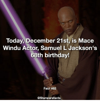 He's one badass mother fucker...👌 starwarsfacts: Today, December 21st, is Mace  Windu Actor, Samuel L Jackson's  68th birthday!  Fact #82  @Starwarsfacts He's one badass mother fucker...👌 starwarsfacts