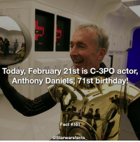 Happy birthday to the guy who has appeared in every live action Star Wars movie! starwarsfacts: Today, February 21st is C-3PO actor,  Anthony Daniels, 71st birthday!  Fact #161  @Starwarsfacts Happy birthday to the guy who has appeared in every live action Star Wars movie! starwarsfacts