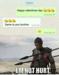 valentines meme: TODAY  Happy valentines day  10:35 AM  Same to you brother  10:35 AM  10:35 AM  IM NOT HURT