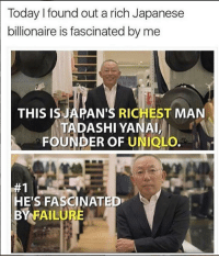 japanese honorifics: Today I found out a rich Japanese  billionaire is fascinated by me  THIS IS  AN'S RICHEST MAN  TADASHI YANAi,  FOUNDER OF UNIQL  E'S FASCINATE  BY FAILURE