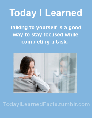 Facts, Tumblr, and Blog: Today I Learned  Talking to yourself is a good  way to stay focused while  completing a task.  TodaviLearned Facts.tumblr.com todayilearnedfacts:Follow TodayiLearnedFacts for more Daily Facts!