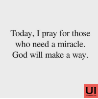 Today, I pray for those  who need a miracle.  God will make a way  UI  UCHENNA ILO ♥