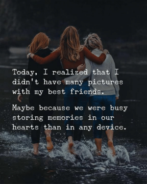 Friends, Best, and Hearts: Today, I realized that I  didn't have many pictures  with my best friends.  Maybe because we were busy  storing memories in our  hearts than in any device.