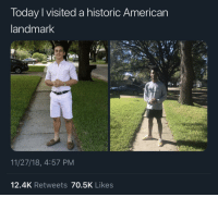 Memes, American, and Today: Today I visited a historic American  andmark  11/27/18, 4:57 PM  12.4K Retweets 70.5K Likes He had to do it to 'em. via /r/memes https://ift.tt/2rbCIev