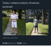 American, Today, and Irl: Today I visited a historic American  andmark  11/27/18, 4:57 PM  12.4K Retweets 70.5K Likes me_irl