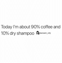 Funny, Memes, and Coffee: Today I'm about 90% coffee and  10% dry shampoo A  @sarcasm_only SarcasmOnly
