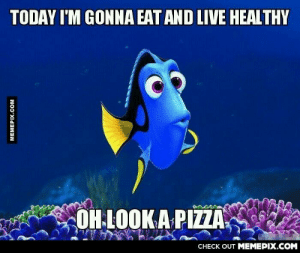 Every single timeomg-humor.tumblr.com: TODAY I'M GONNA EAT AND LIVE HEALTHY  OH LOOK A PIZZA  CHECK OUT MEMEPIX.COM  MEMEPIX.COM Every single timeomg-humor.tumblr.com
